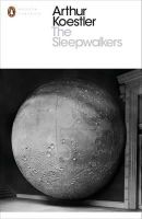 Koestler, Arthur - The Sleepwalkers: A History of Man's Changing Vision of the Universe - 9780141394534 - V9780141394534