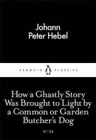 Hebel, Johann Peter - Little Black Classics How A Ghastly Story Was Brought To Light: By A Common Or Garden Butcher's Dog - 9780141398020 - V9780141398020