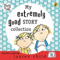 Lauren Child - My Extremely Good Story Collection. Lauren Child, Tiger Aspect (Charlie & Lola) - 9780141808758 - V9780141808758