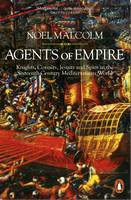 Malcolm, Noel - Agents of Empire: Knights, Corsairs, Jesuits and Spies in the 16th-Century Mediterranean World - 9780141978376 - V9780141978376