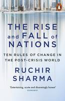 Sharma, Ruchir - The Rise and Fall of Nations: Ten Rules of Change in the Post-Crisis World - 9780141980706 - V9780141980706