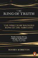 Scruton, Roger - The Ring of Truth: The Wisdom of Wagner' Ring of the Nibelung - 9780141980720 - V9780141980720