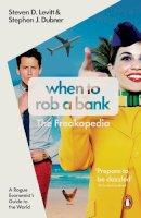 Levitt, Steven D., Dubner, Stephen J. - When to Rob a Bank: A Rogue Economist's Guide to the World - 9780141980980 - V9780141980980
