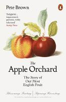 Brown, Pete - The Apple Orchard: The Story of Our Most English Fruit - 9780141982281 - V9780141982281