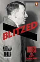 Ohler, Norman - Blitzed: Drugs in Nazi Germany - 9780141983165 - 9780141983165