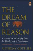 Gottlieb, Anthony - The Dream of Reason: A History of Western Philosophy from the Greeks to the Renaissance - 9780141983844 - V9780141983844