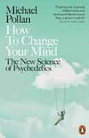 Pollan, Michael - How to Change Your Mind: The New Science of Psychedelics - 9780141985138 - 9780141985138