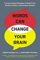 Newberg, Andrew, Waldman, Mark Robert - Words Can Change Your Brain: 12 Conversation Strategies to Build Trust, Resolve Conflict, and Increase Intimacy - 9780142196779 - V9780142196779