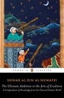 al-Nuwayri, Shihab al-Din - The Ultimate Ambition in the Arts of Erudition: A Compendium of Knowledge from the Classical Islamic World - 9780143107484 - V9780143107484