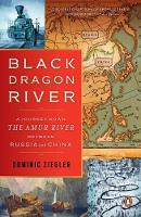 Ziegler, Dominic - Black Dragon River: A Journey Down the Amur River Between Russia and China - 9780143109891 - V9780143109891