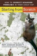 Pam Johnson-Bennett - Starting from Scratch: How to Correct Behavior Problems in Your Adult Cat - 9780143112501 - V9780143112501