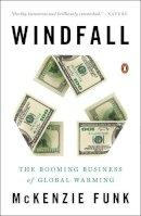 Funk, Mckenzie - Windfall: The Booming Business of Global Warming - 9780143126591 - V9780143126591