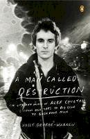 George-Warren, Holly - A Man Called Destruction: The Life and Music of Alex Chilton, From Box Tops to Big Star to Backdoor Man - 9780143127055 - V9780143127055