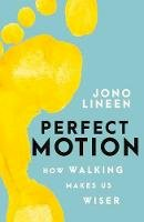 Jono Lineen - Perfect Motion: How Walking Makes Us Wiser - 9780143789529 - V9780143789529