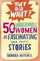 Mitchell, Saundra - 50 Unbelievable Women and Their Fascinating (and True!) Stories (They Did What?) - 9780147518125 - V9780147518125