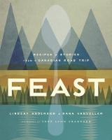 Anderson, Lindsay, VanVeller, Dana - Feast: Recipes and Stories from a Canadian Road Trip - 9780147529718 - V9780147529718