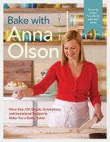 Olson, Anna - Bake with Anna Olson: More than 125 Simple, Scrumptious and Sensational Recipes to Make You a Better Baker - 9780147530219 - V9780147530219