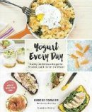 Cormier, Hubert - Yogurt Every Day: Healthy and Delicious Recipes for Breakfast, Lunch, Dinner and Dessert - 9780147530424 - V9780147530424