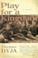 Dyja, Thomas - Play for a Kingdom - 9780156006293 - KRF0016435