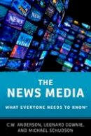 Anderson, C.W. - The News Media (What Everyone Needs To Know) - 9780190206208 - V9780190206208