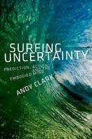 Clark, Andy - Surfing Uncertainty: Prediction, Action, and the Embodied Mind - 9780190217013 - V9780190217013