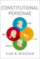 Sunstein, Cass R. - Constitutional Personae: Heroes, Soldiers, Minimalists, and Mutes (Inalienable Rights) - 9780190222673 - V9780190222673