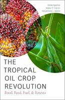Byerlee, Derek, Falcon, Walter P., Naylor, Rosamond L. - The Tropical Oil Crop Revolution: Food, Feed, Fuel, and Forests - 9780190222987 - V9780190222987