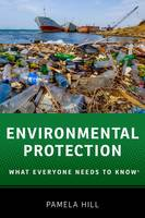 Hill, Pamela - Environmental Protection: What Everyone Needs to Know® - 9780190223076 - V9780190223076