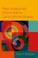 Richmond, Oliver P. - Peace Formation and Political Order in Conflict Affected Societies - 9780190237639 - V9780190237639