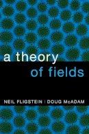 Fligstein, Neil, McAdam, Doug - A Theory of Fields - 9780190241452 - V9780190241452