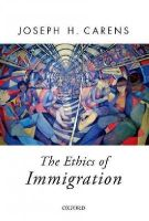 Carens, Joseph - The Ethics of Immigration (Oxford Political Theory) - 9780190246792 - V9780190246792