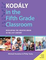 Houlahan, Micheal, Tacka, Philip - Kodály in the Fifth Grade Classroom: Developing the Creative Brain in the 21st Century (Kodaly Today Handbook Series) - 9780190248529 - V9780190248529