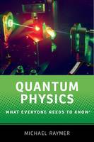 Raymer, Michael - Quantum Physics: What Everyone Needs to Know - 9780190250720 - V9780190250720