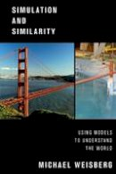 Weisberg, Michael - Simulation and Similarity: Using Models to Understand the World (Oxford Studies in the Philosophy of Science) - 9780190265120 - V9780190265120