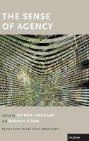 . Ed(s): Haggard, Patrick; Eitam, Baruch - The Sense of Agency (Social Cognition and Social Neuroscience) - 9780190267278 - V9780190267278