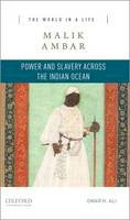 Ali, Omar H. - Malik Ambar: Power and Slavery across the Indian Ocean (The World in a Life Series) - 9780190269784 - V9780190269784