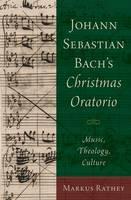 Rathey, Markus - Johann Sebastian Bach's Christmas Oratorio: Music, Theology, Culture - 9780190275259 - V9780190275259