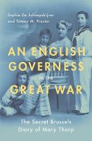 De Schaepdrijver, Sophie, Proctor, Tammy M. - An English Governess in the Great War: The Secret Brussels Diary of Mary Thorp - 9780190276706 - V9780190276706