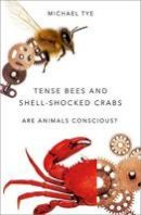 Tye, Michael - Tense Bees and Shell-Shocked Crabs: Are Animals Conscious? - 9780190278014 - V9780190278014