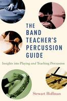 Hoffman, Stewart - The Band Teacher's Percussion Guide: Insights into Playing and Teaching Percussion - 9780190461690 - V9780190461690