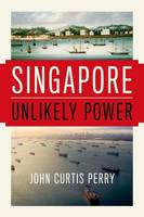 Perry, John Curtis - Singapore: Unlikely Power - 9780190469504 - V9780190469504