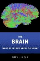 Wenk, Gary L. - The Brain: What Everyone Needs To Know® - 9780190603403 - V9780190603403