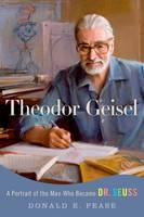 Pease, Donald E. - Theodor Geisel: A Portrait of the Man Who Became Dr. Seuss (Lives and Legacies Series) - 9780190614522 - KKD0000631