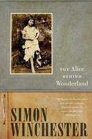 Winchester, Simon - The Alice Behind Wonderland - 9780190614546 - V9780190614546