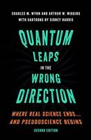 Wynn, Charles M., Wiggins, Arthur W. - Quantum Leaps in the Wrong Direction: Where Real Science Ends...and Pseudoscience Begins - 9780190620295 - V9780190620295