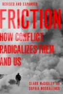 McCauley, Clark, Moskalenko, Sophia - Friction: How Conflict Radicalizes Them and Us, Revised and Expanded Edition - 9780190624927 - V9780190624927