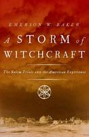 Baker, Emerson W. - A Storm of Witchcraft: The Salem Trials and the American Experience (Pivotal Moments in American History) - 9780190627805 - V9780190627805