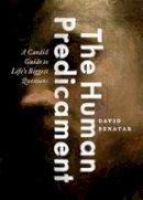 Benatar, David - The Human Predicament: A Candid Guide to Life's Biggest Questions - 9780190633813 - V9780190633813