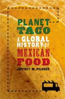 Pilcher, Jeffrey M. - Planet Taco: A Global History of Mexican Food - 9780190655778 - V9780190655778