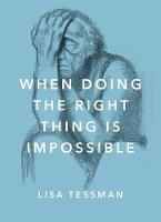 Tessman, Lisa - When Doing the Right Thing Is Impossible (Philosophy in Action) - 9780190657581 - V9780190657581